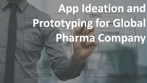 App Ideation and Prototyping for Global Pharma Company