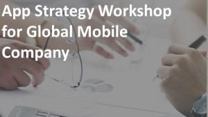 App Strategy Workshop for Global Mobile Brand