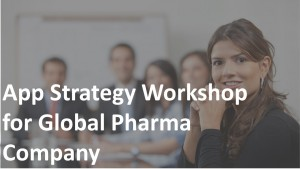 App Strategy Workshop for Global Pharma Company