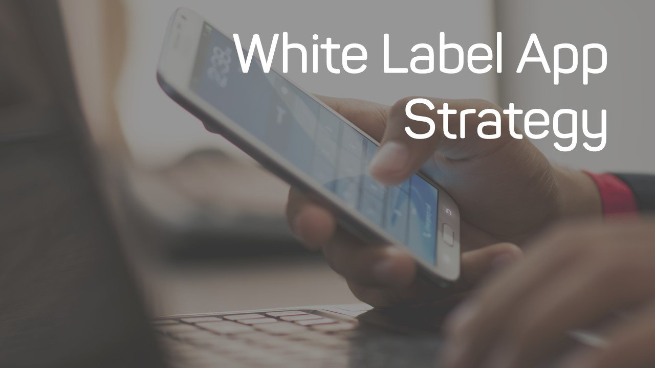 White Label App Strategy