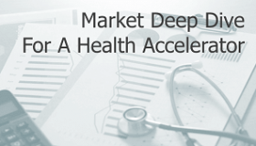 Market-Deep-Dive-For-A-Health-Accelerator-new