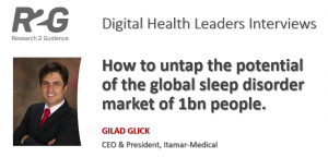 How to untap the potential of the global sleep apnea market of 1bn people.. Interview with Gilad Glick, Itamar-Medical